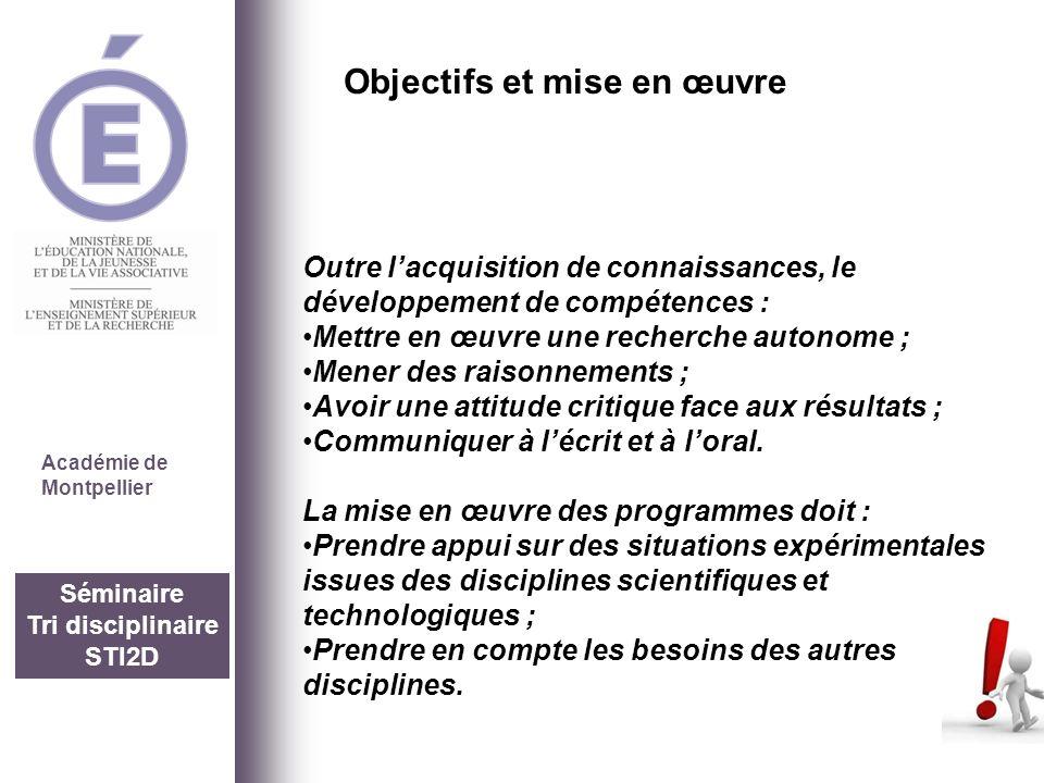 Séminaire Tri disciplinaire STI2D Académie de Montpellier Outre lacquisition de connaissances, le développement de compétences : Mettre en œuvre une r