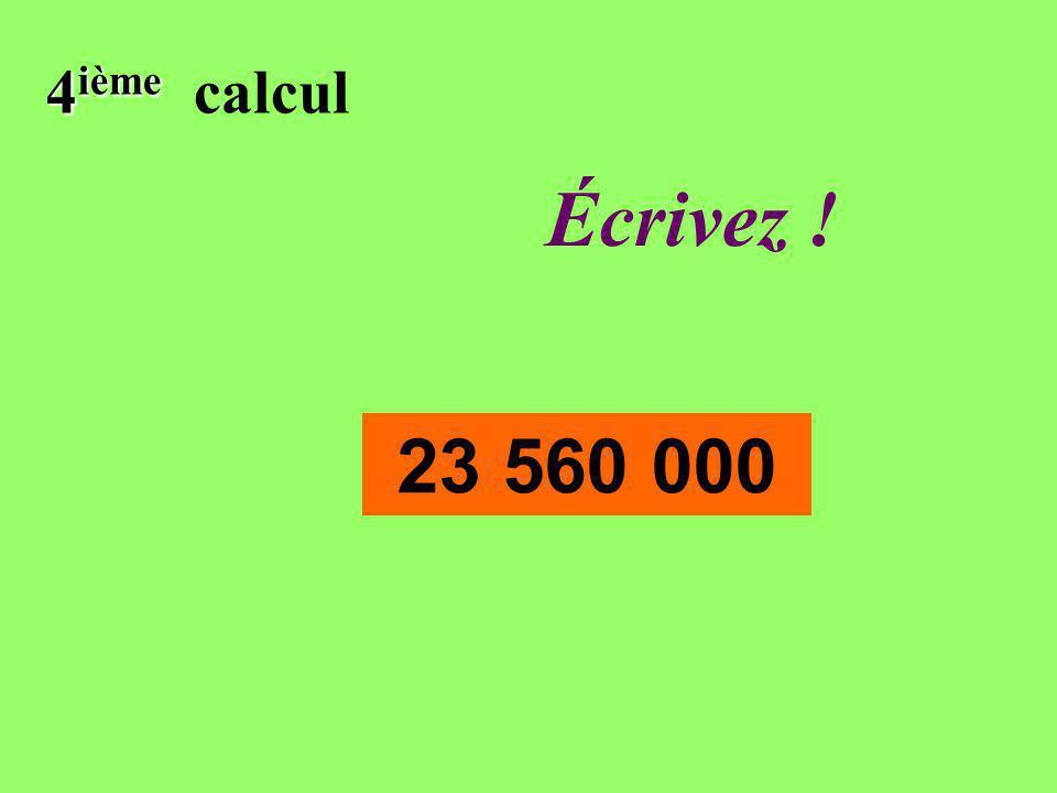 Réfléchissez! 4 ième 4 ième calcul 23 560 000
