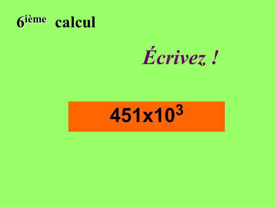 Réfléchissez! 6 ième 6 ième calcul 451x10 3