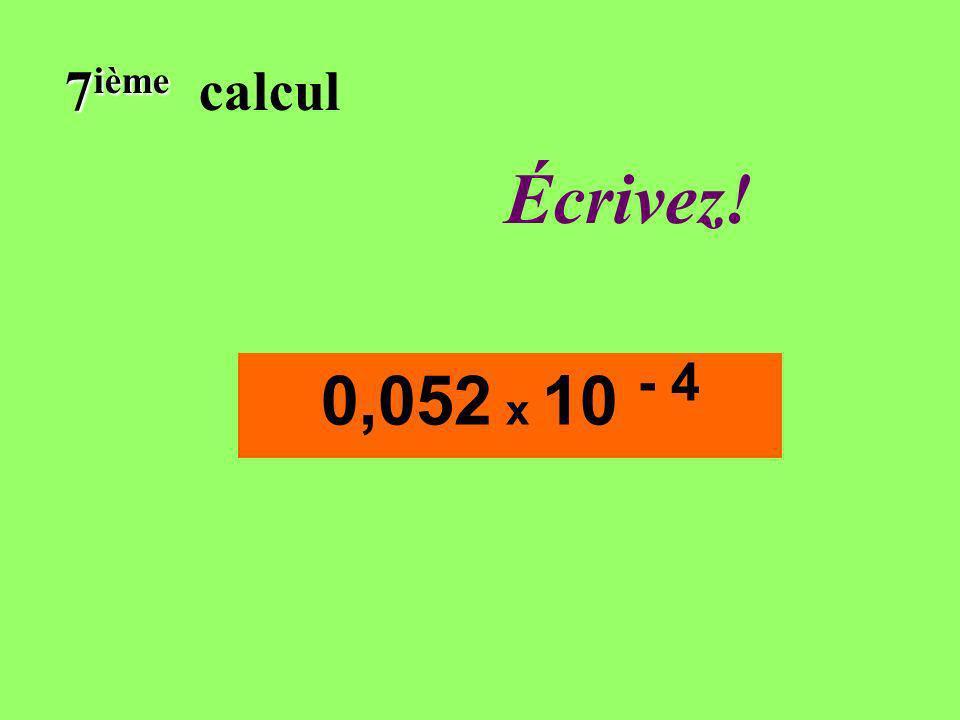 Réfléchissez! 7 ième 7 ième calcul 0,052 x 10 - 4