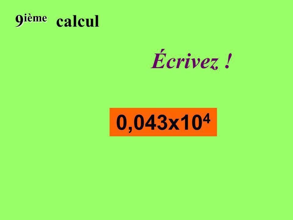 Réfléchissez! 9 ième 9 ième calcul 0,043x10 4