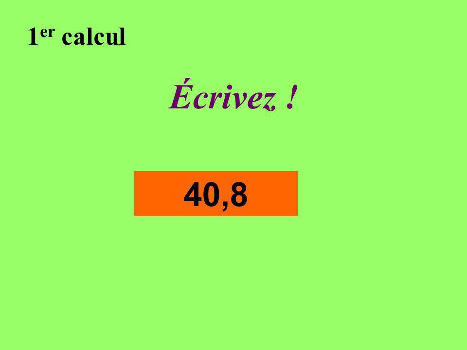 Réfléchissez! 1 er calcul 40,8