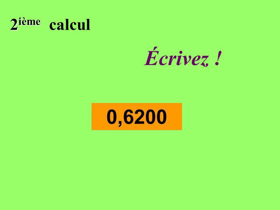 2 ième calcul 0,6200 Réfléchissez!