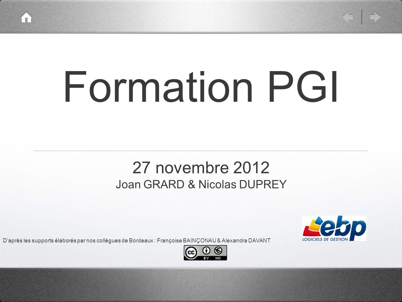 Formation PGI 27 novembre 2012 Joan GRARD & Nicolas DUPREY Daprès les supports élaborés par nos collègues de Bordeaux : Françoise BAINÇONAU & Alexandr