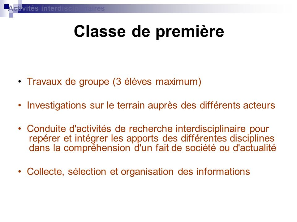 Classe de première Travaux de groupe (3 élèves maximum) Investigations sur le terrain auprès des différents acteurs Conduite d'activités de recherche