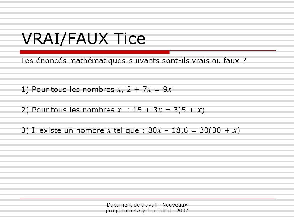 Document de travail - Nouveaux programmes Cycle central - 2007 VRAI/FAUX Tice Les énoncés mathématiques suivants sont-ils vrais ou faux ? 1) Pour tous