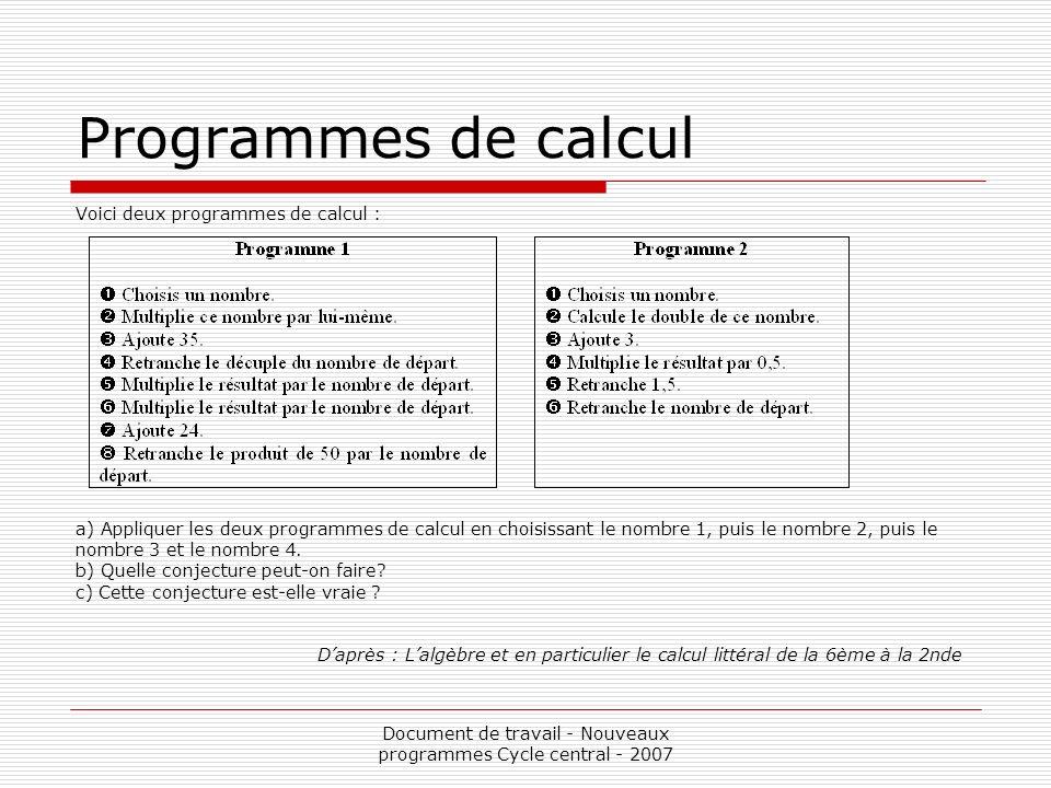 Document de travail - Nouveaux programmes Cycle central - 2007 Programmes de calcul Voici deux programmes de calcul : a) Appliquer les deux programmes