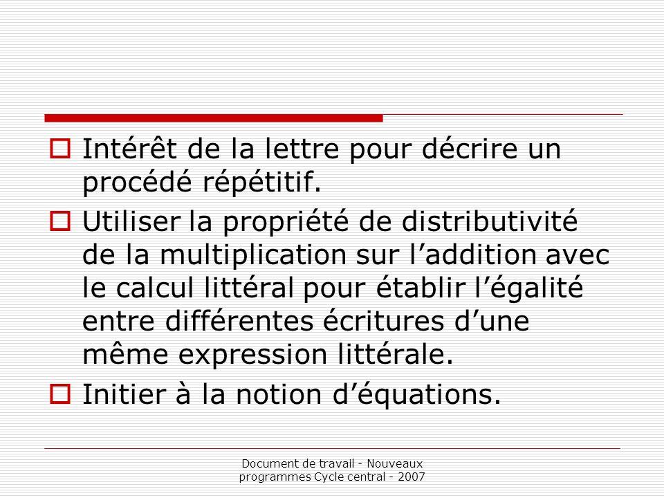 Document de travail - Nouveaux programmes Cycle central - 2007 Intérêt de la lettre pour décrire un procédé répétitif. Utiliser la propriété de distri