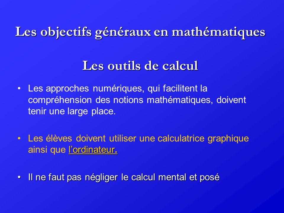 Les objectifs généraux en mathématiques La calculatrice Les élèves doivent savoir utiliser une calculatrice graphique pour : Savoir effectuer les opérations sur les nombres, savoir comparer des nombres et savoir donner une valeur approchée à la précision attendue.