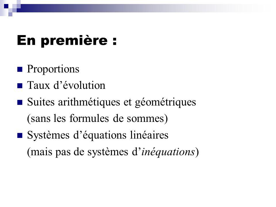 En première : Proportions Taux dévolution Suites arithmétiques et géométriques (sans les formules de sommes) Systèmes déquations linéaires (mais pas d
