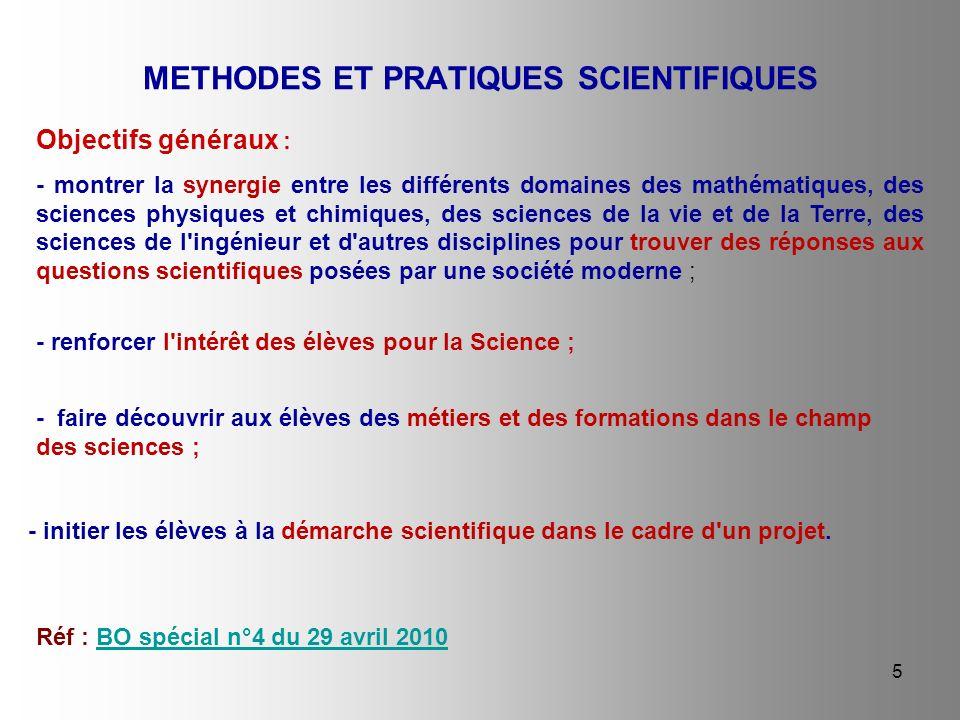 5 METHODES ET PRATIQUES SCIENTIFIQUES Réf : BO spécial n°4 du 29 avril 2010BO spécial n°4 du 29 avril 2010 Objectifs généraux : - montrer la synergie