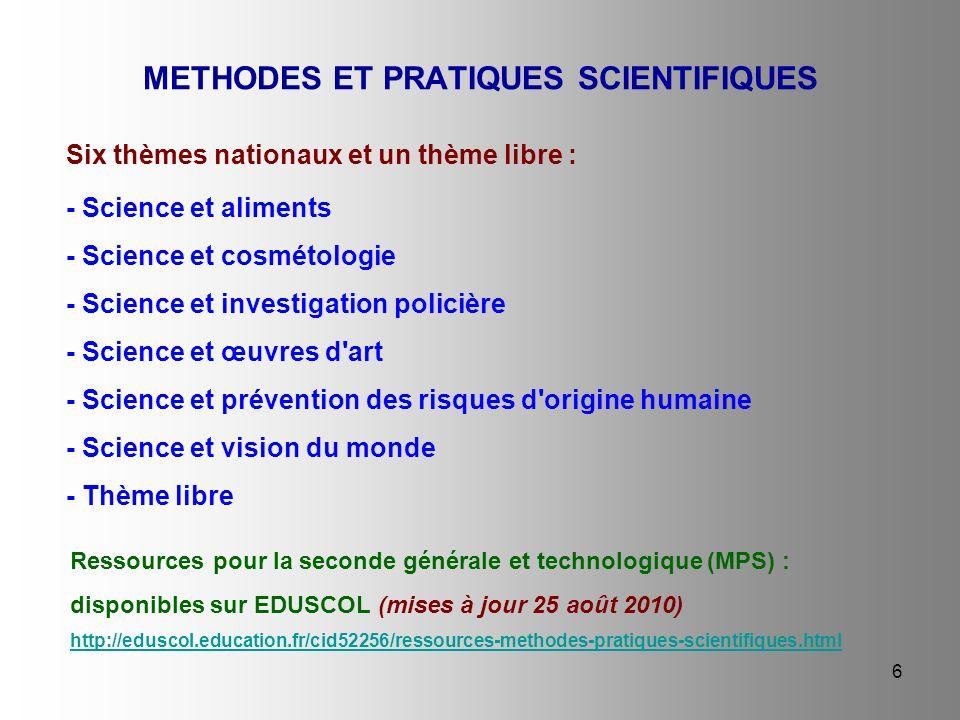 6 METHODES ET PRATIQUES SCIENTIFIQUES Six thèmes nationaux et un thème libre : - Science et aliments - Science et cosmétologie - Science et investigat