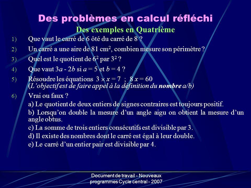 Document de travail - Nouveaux programmes Cycle central - 2007 1) Que vaut le carré de 6 ôté du carré de 8 ? 2) Un carré a une aire de 81 cm 2, combie