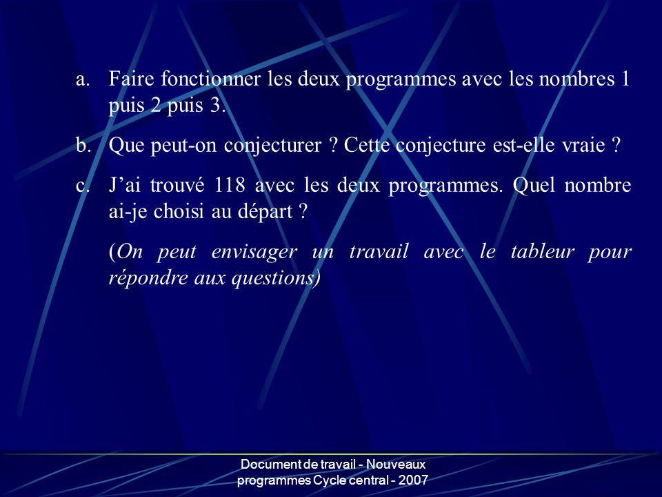 Document de travail - Nouveaux programmes Cycle central - 2007 a.Faire fonctionner les deux programmes avec les nombres 1 puis 2 puis 3. b.Que peut-on