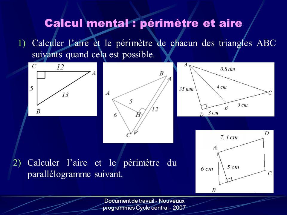 Document de travail - Nouveaux programmes Cycle central - 2007 Calcul mental : périmètre et aire 1)Calculer laire et le périmètre de chacun des triang