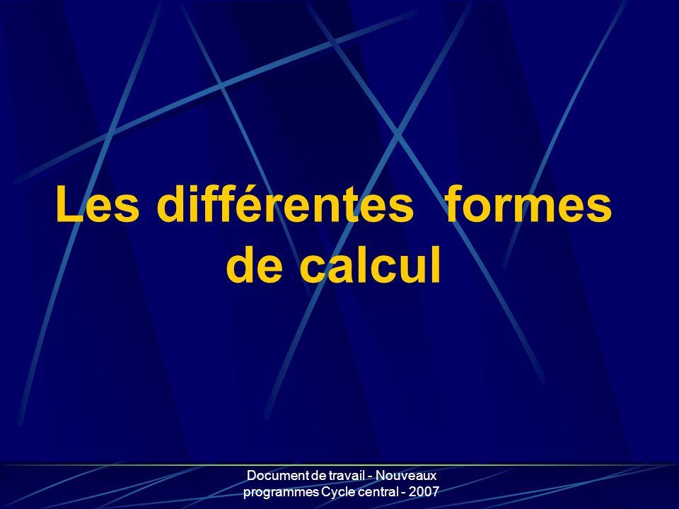 Document de travail - Nouveaux programmes Cycle central - 2007 Les différentes formes de calcul
