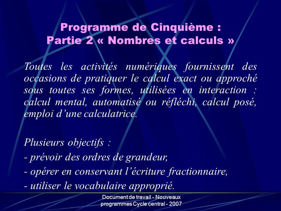 Document de travail - Nouveaux programmes Cycle central - 2007 Programme de Cinquième : Partie 2 « Nombres et calculs » Toutes les activités numérique