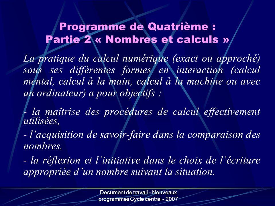 Document de travail - Nouveaux programmes Cycle central - 2007 Programme de Quatrième : Partie 2 « Nombres et calculs » La pratique du calcul numériqu
