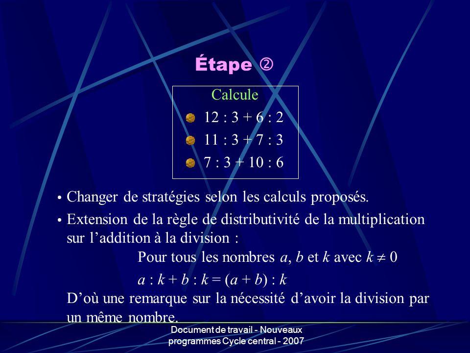 Document de travail - Nouveaux programmes Cycle central - 2007 Calcule 12 : 3 + 6 : 2 11 : 3 + 7 : 3 7 : 3 + 10 : 6 Changer de stratégies selon les ca