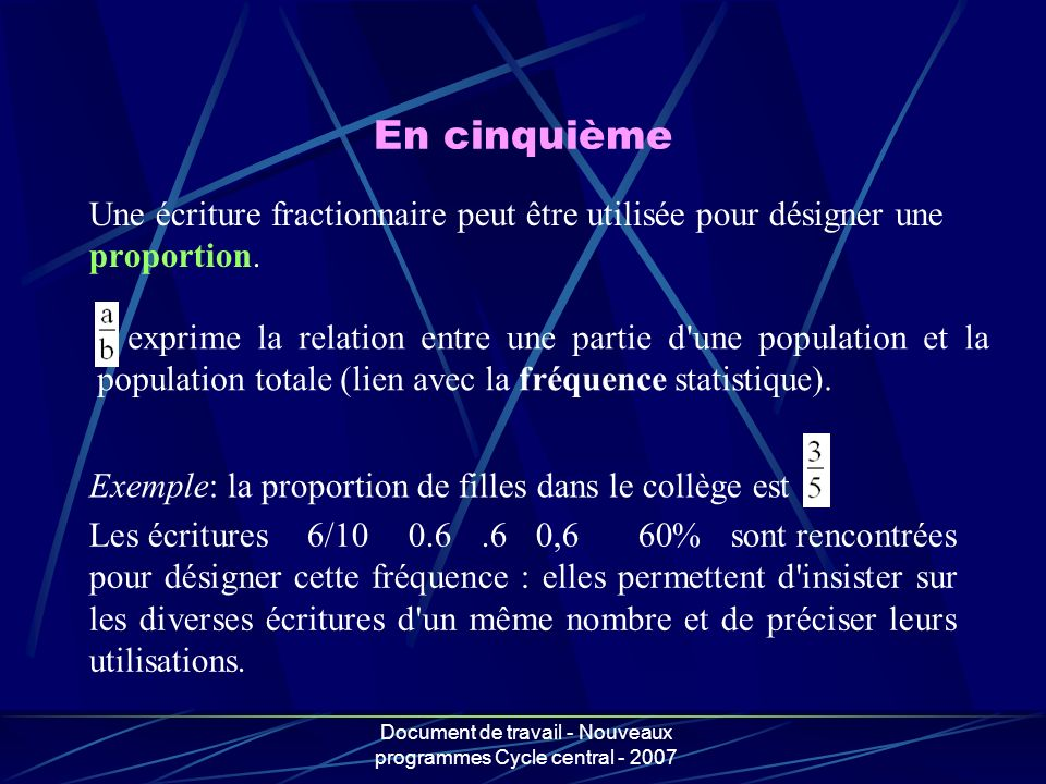 Document de travail - Nouveaux programmes Cycle central - 2007 En cinquième Une écriture fractionnaire peut être utilisée pour désigner une proportion