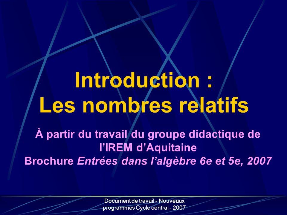 Document de travail - Nouveaux programmes Cycle central - 2007 Introduction : Les nombres relatifs À partir du travail du groupe didactique de lIREM d