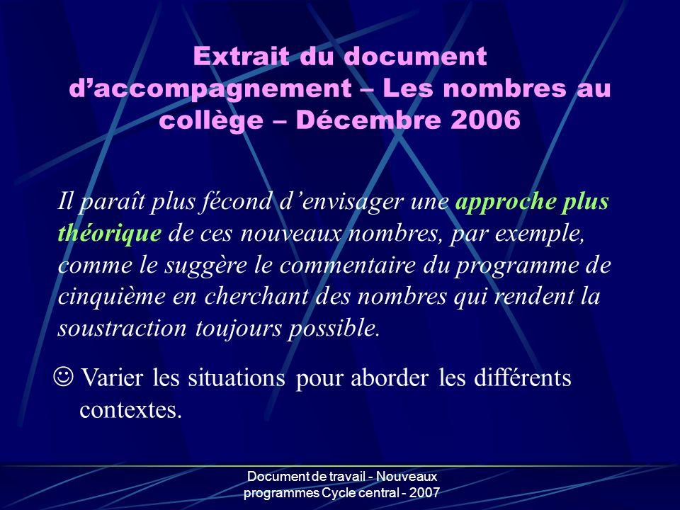 Document de travail - Nouveaux programmes Cycle central - 2007 Il paraît plus fécond denvisager une approche plus théorique de ces nouveaux nombres, p