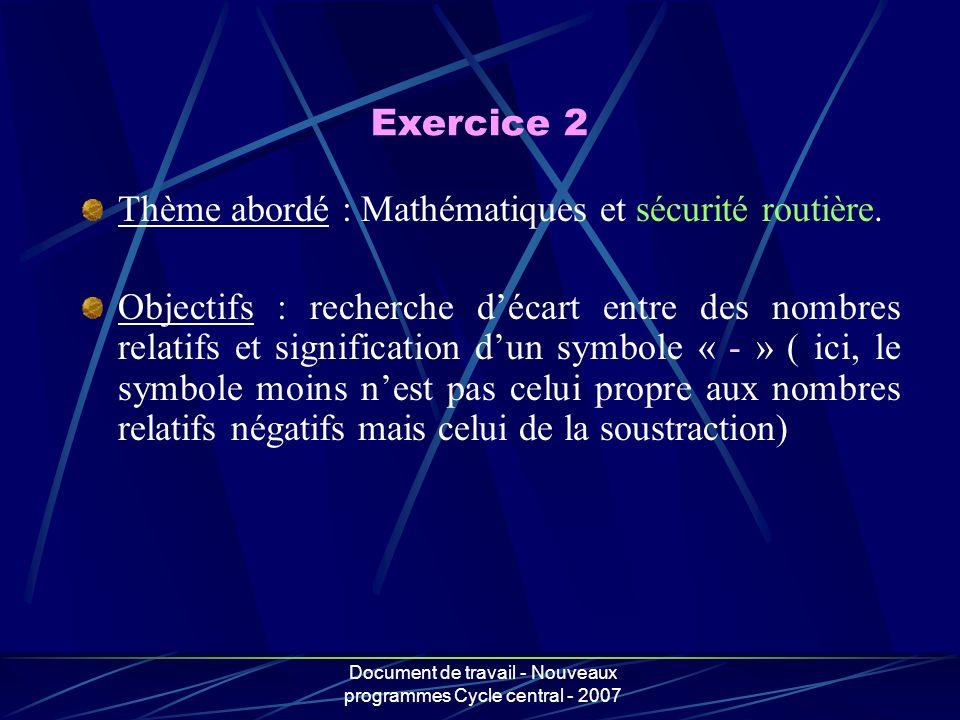 Document de travail - Nouveaux programmes Cycle central - 2007 Thème abordé : Mathématiques et sécurité routière. Objectifs : recherche décart entre d
