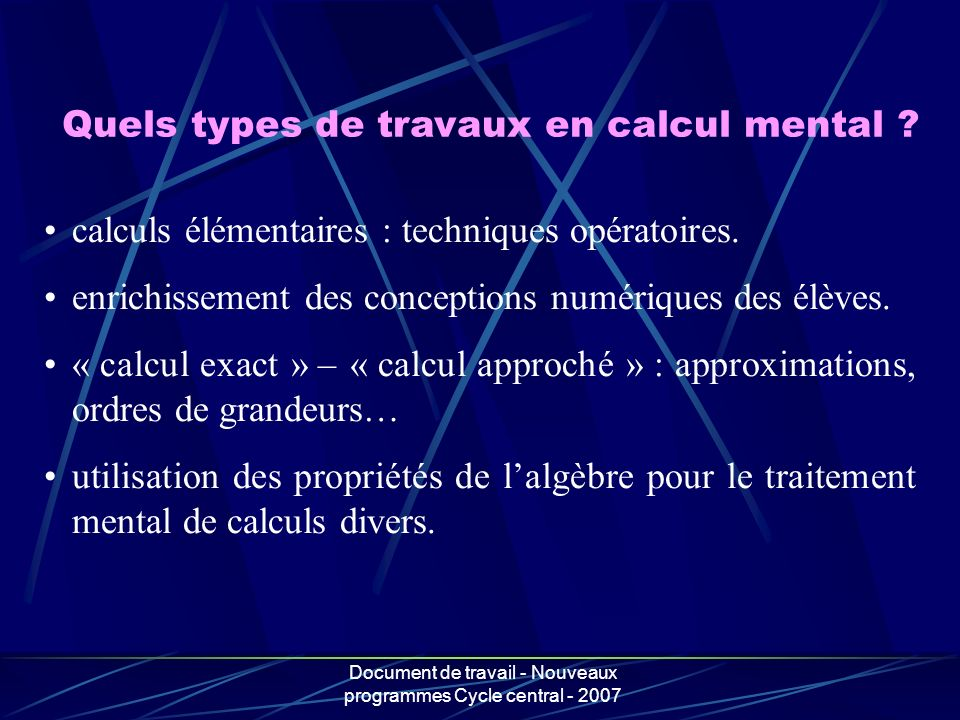 Document de travail - Nouveaux programmes Cycle central - 2007 Exemple dintroduction Étape : On opère avec tous les nombres relatifs Exemples : -7 + 4 = -7 + (7 – 3) = (-7 + 7) – 3 = 0 – 3 = -3 9 + (-15) = 9 + (0 – 15) = (9 + 0) – 15 = 9 – 15 = -6 -5 + (-2) = -5 + (5 – 7) = (-5 + 5) – 7 = 0 – 7 = -7