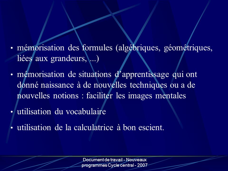 Document de travail - Nouveaux programmes Cycle central - 2007 mémorisation des formules (algébriques, géométriques, liées aux grandeurs,...) mémorisa