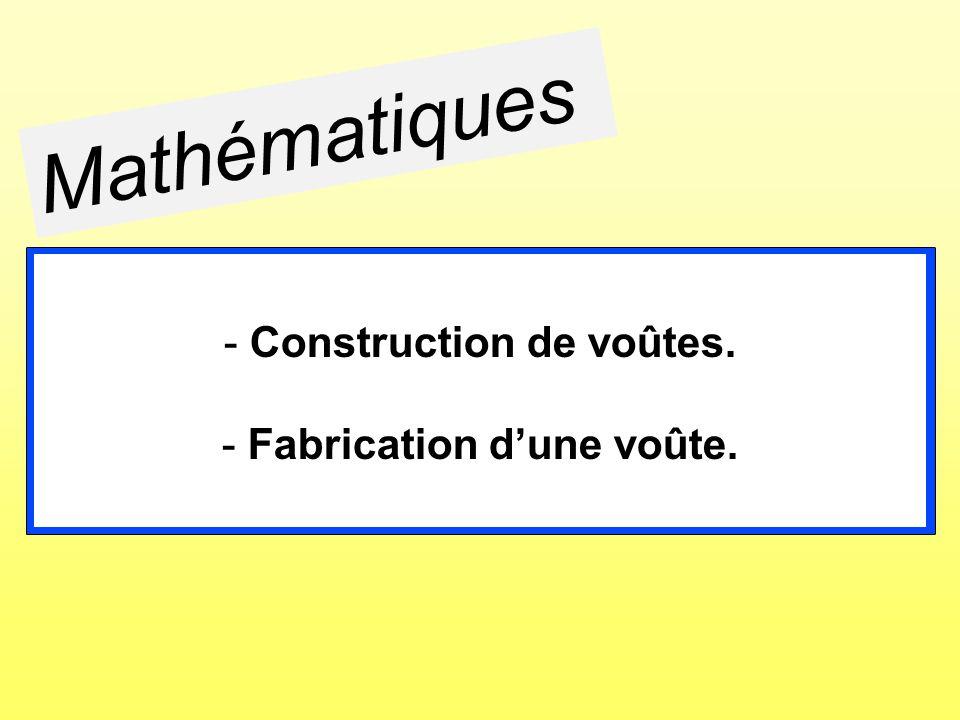 Mathématiques - Construction de voûtes. - Fabrication dune voûte.