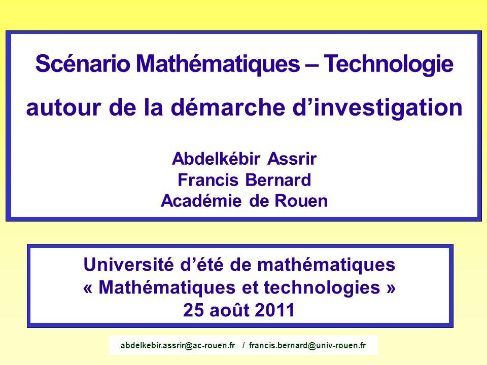 Scénario Mathématiques – Technologie autour de la démarche dinvestigation Abdelkébir Assrir Francis Bernard Académie de Rouen Université dété de mathé