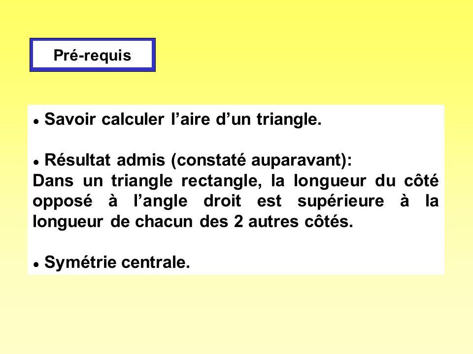 Savoir calculer laire dun triangle. Résultat admis (constaté auparavant): Dans un triangle rectangle, la longueur du côté opposé à langle droit est su