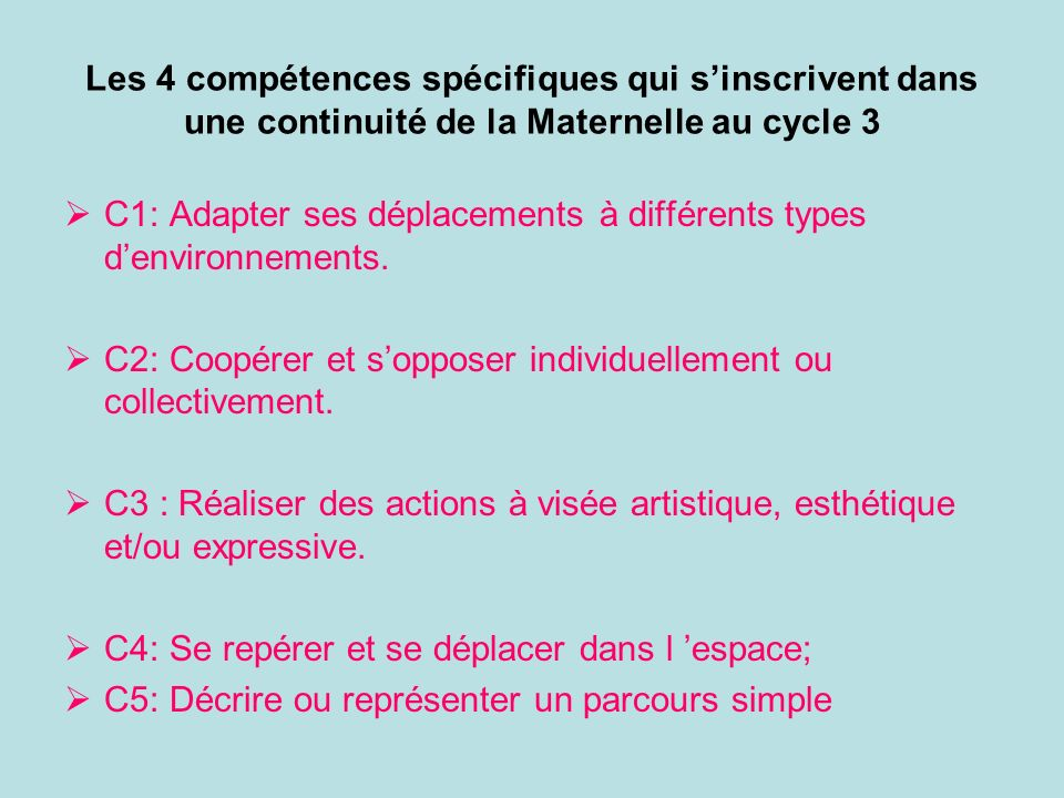 Les 4 compétences spécifiques qui sinscrivent dans une continuité de la Maternelle au cycle 3 C1: Adapter ses déplacements à différents types denviron