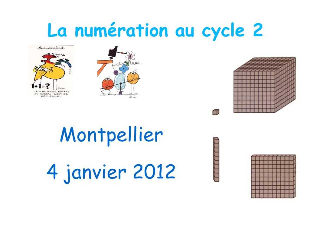 La numération au cycle 2 Montpellier 4 janvier 2012