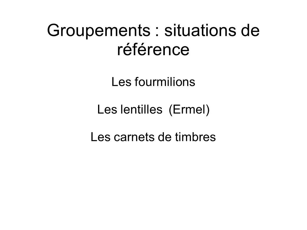 Groupements : situations de référence Les fourmilions Les lentilles (Ermel) Les carnets de timbres