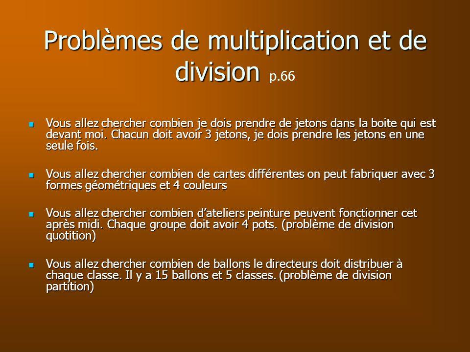 Problèmes de multiplication et de division Problèmes de multiplication et de division p.66 Vous allez chercher combien je dois prendre de jetons dans
