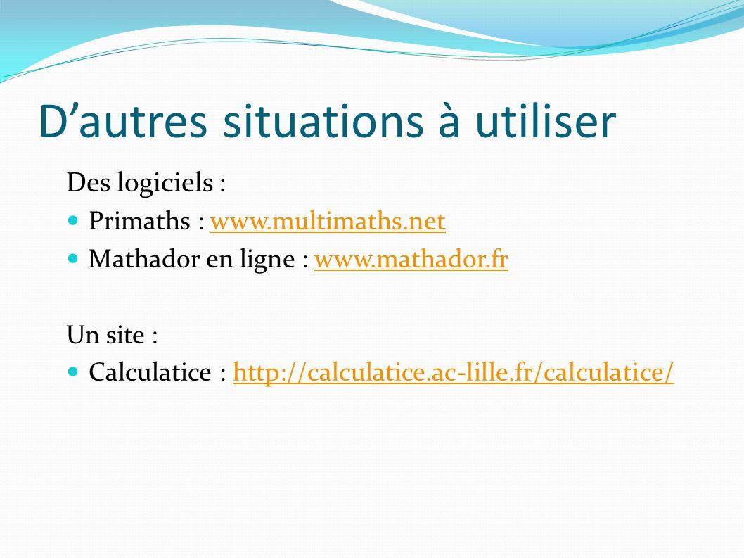 Dautres situations à utiliser Des logiciels : Primaths : www.multimaths.netwww.multimaths.net Mathador en ligne : www.mathador.frwww.mathador.fr Un si