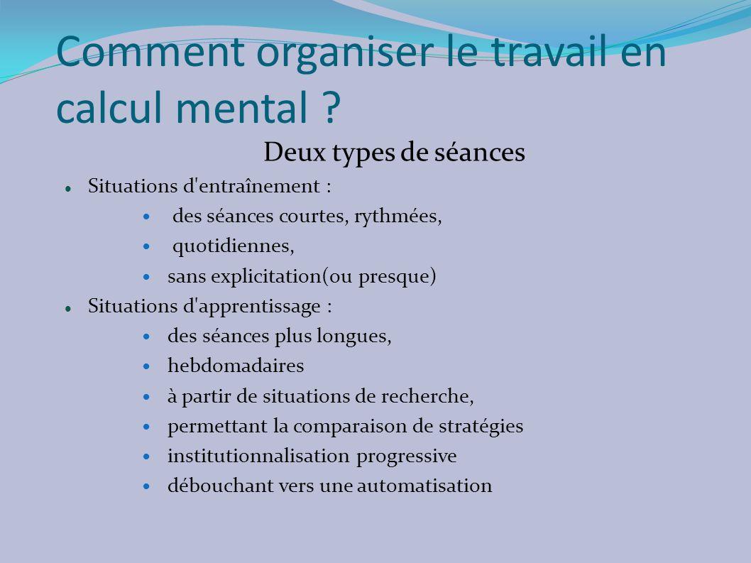 Comment organiser le travail en calcul mental ? Deux types de séances Situations d'entraînement : des séances courtes, rythmées, quotidiennes, sans ex