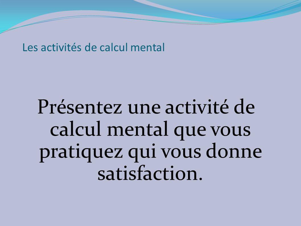 Les activités de calcul mental Présentez une activité de calcul mental que vous pratiquez qui vous donne satisfaction.