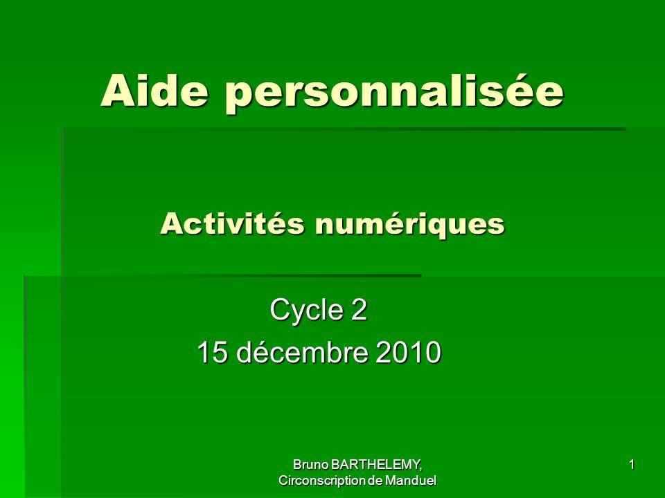 1 Aide personnalisée Activités numériques Cycle 2 15 décembre 2010 Bruno BARTHELEMY, Circonscription de Manduel
