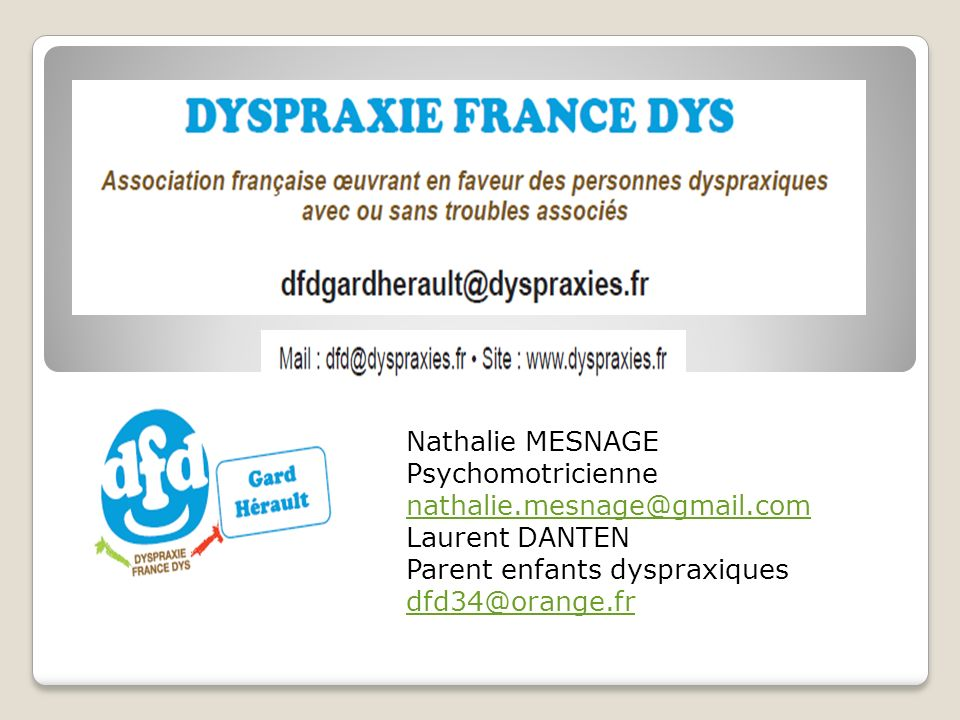 Nathalie MESNAGE Psychomotricienne nathalie.mesnage@gmail.com Laurent DANTEN Parent enfants dyspraxiques dfd34@orange.fr