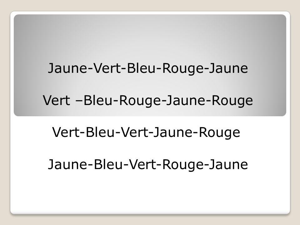 Jaune-Vert-Bleu-Rouge-Jaune Vert –Bleu-Rouge-Jaune-Rouge Vert-Bleu-Vert-Jaune-Rouge Jaune-Bleu-Vert-Rouge-Jaune
