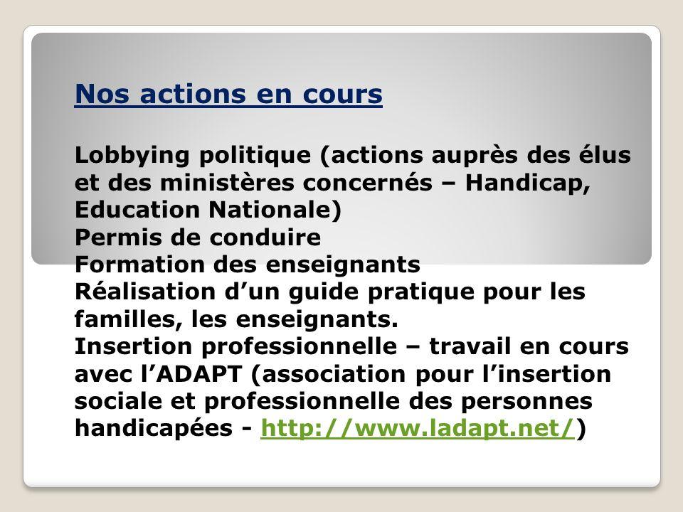 Nos actions en cours Lobbying politique (actions auprès des élus et des ministères concernés – Handicap, Education Nationale) Permis de conduire Forma
