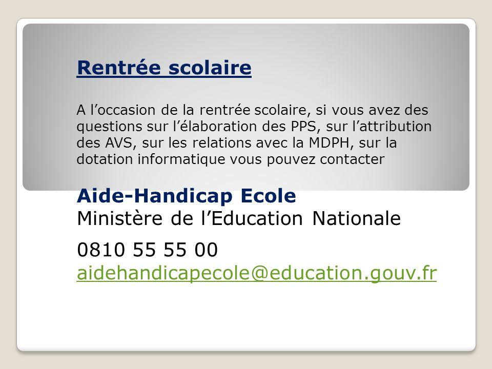 0810 55 55 00 aidehandicapecole@education.gouv.fr Rentrée scolaire A loccasion de la rentrée scolaire, si vous avez des questions sur lélaboration des