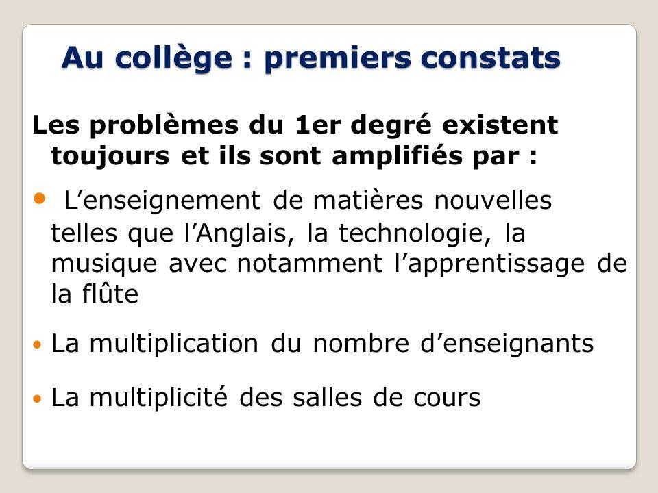 Au collège : premiers constats Les problèmes du 1er degré existent toujours et ils sont amplifiés par : Lenseignement de matières nouvelles telles que