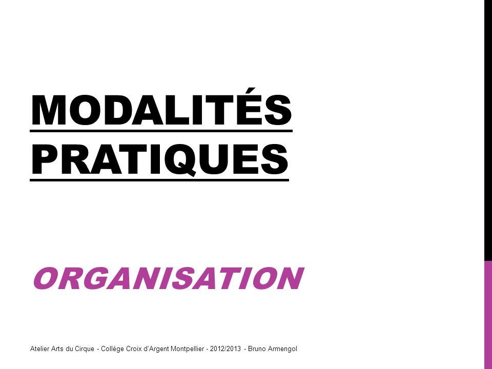 MODALITÉS PRATIQUES ORGANISATION Atelier Arts du Cirque - Collège Croix d'Argent Montpellier - 2012/2013 - Bruno Armengol