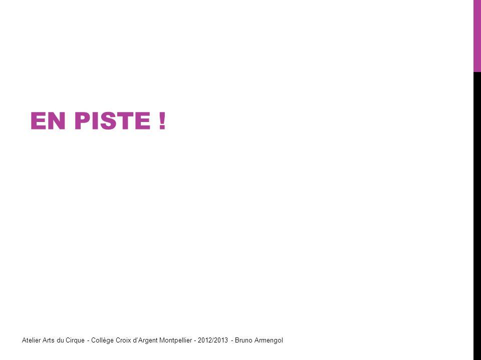 EN PISTE ! Atelier Arts du Cirque - Collège Croix d'Argent Montpellier - 2012/2013 - Bruno Armengol