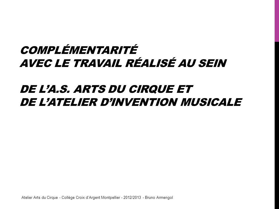 COMPLÉMENTARITÉ AVEC LE TRAVAIL RÉALISÉ AU SEIN DE LA.S. ARTS DU CIRQUE ET DE LATELIER DINVENTION MUSICALE Atelier Arts du Cirque - Collège Croix d'Ar