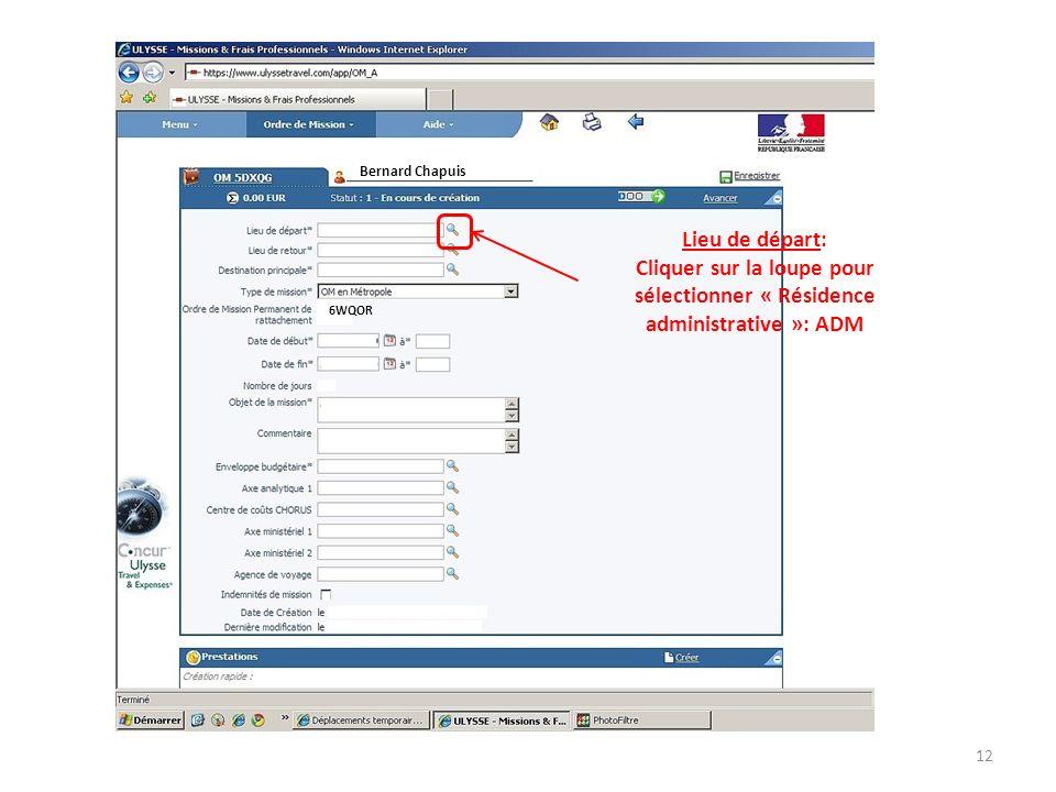 Lieu de départ: Cliquer sur la loupe pour sélectionner « Résidence administrative »: ADM Bernard Chapuis 6WQOR 12