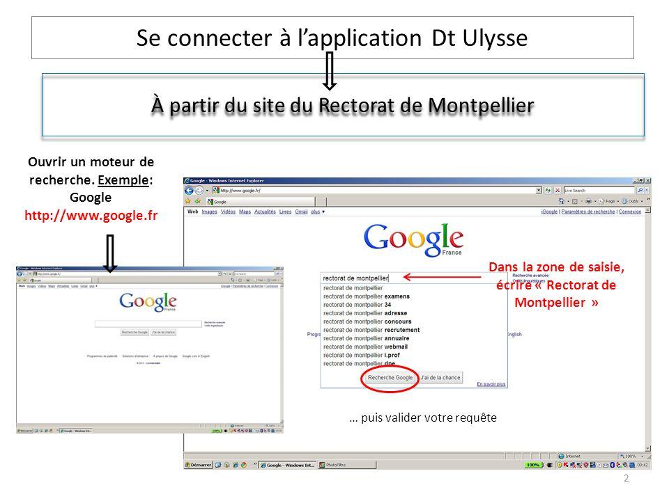 Se connecter à lapplication Dt Ulysse À partir du site du Rectorat de Montpellier Ouvrir un moteur de recherche. Exemple: Google http://www.google.fr
